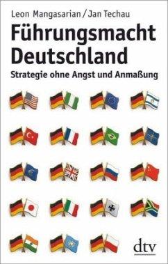 Führungsmacht Deutschland - Mangasarian, Leon; Techau, Jan