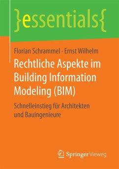 Rechtliche Aspekte im Building Information Modeling (BIM) (eBook, PDF) - Schrammel, Florian; Wilhelm, Ernst