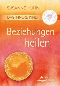 Das Innere Kind - Beziehungen heilen (eBook, ePUB) - Hühn, Susanne