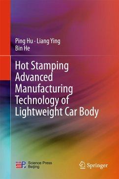 Hot Stamping Advanced Manufacturing Technology of Lightweight Car Body (eBook, PDF) - Hu, Ping; Ying, Liang; He, Bin