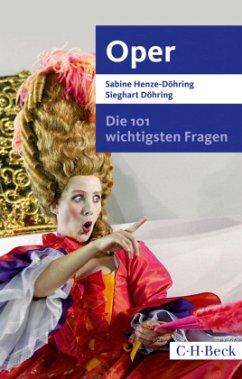 Die 101 wichtigsten Fragen - Oper - Henze-Döhring, Sabine; Döhring, Sieghart