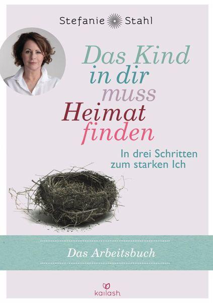 Das Kind In Dir Muss Heimat Finden Arbeitsbuch Von Stefanie Stahl Portofrei Bei Bucher De Bestellen