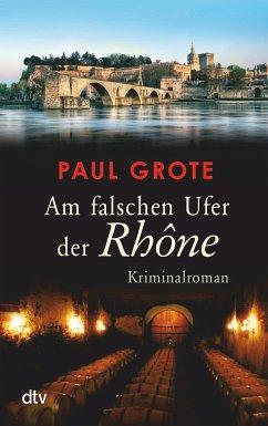 Am falschen Ufer der Rhône / Weinkrimi Bd.14 - Grote, Paul