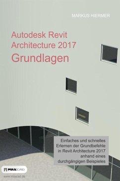 Autodesk Revit Architecture 2017 Grundlagen (eBook, ePUB) - Hiermer, Markus