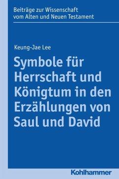 Symbole für Herrschaft und Königtum in den Erzählungen von Saul und David (eBook, PDF) - Lee, Keung-Jae