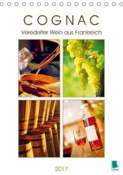 9783665569228 - CALVENDO: Cognac: Veredelter Wein aus Frankreich (Tischkalender 2017 DIN A5 hoch) - Buch