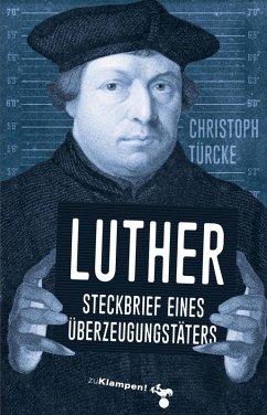 Luther - Steckbrief eines Überzeugungstäters (eBook, ePUB) - Türcke, Christoph