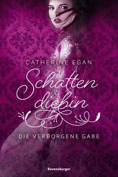 Die verborgene Gabe / Schattendiebin Bd.1 (eBook, ePUB) - Egan, Catherine