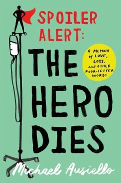 Spoiler Alert: The Hero Dies: A Memoir of Love, Loss, and Other Four-Letter Words - Ausiello, Michael