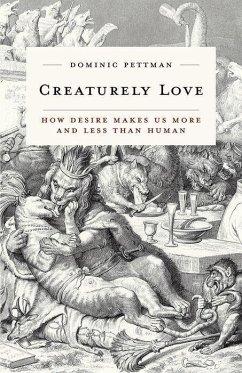 Creaturely Love - Pettman, Dominic