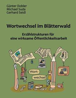 Wortwechsel im Blätterwald - Dobler, Günter; Suda, Michael; Seidl, Gerhard