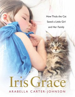 Iris Grace: How Thula the Cat Saved a Little Girl and Her Family - Carter-Johnson, Arabella