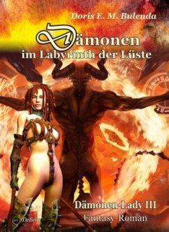 Dämonen im Labyrinth der Lüste / Dämonenlady Bd.3 - Bulenda, Doris E. M.