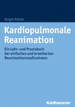 Kardiopulmonale Reanimation - Köhler, Jürgen