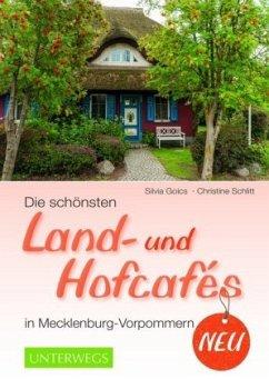 Die schönsten Land- und Hofcafés in Mecklenburg-Vorpommern - Goics, Silvia; Schlitt, Christine