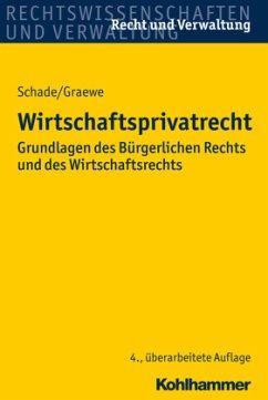 Wirtschaftsprivatrecht - Schade, Georg F.;Graewe, Daniel