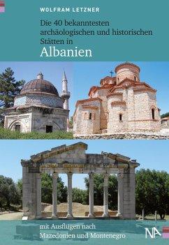Die 40 bekanntesten archäologischen und historischen Stätten in Albanien - Letzner, Wolfram
