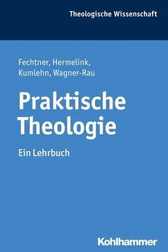 Praktische Theologie - Fechtner, Kristian; Hermelink, Jan; Kumlehn, Martina; Wagner-Rau, Ulrike