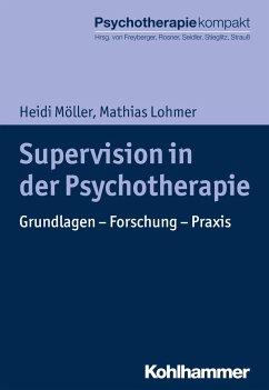 Supervision in der Psychotherapie - Möller, Heidi;Lohmer, Mathias