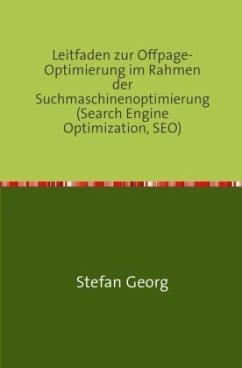Leitfaden zur Offpage-Optimierung im Rahmen der Suchmaschinenoptimierung (Search Engine Optimization, SEO) - GEORG, STEFAN