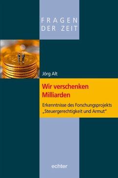 Wir verschenken Milliarden (eBook, PDF) - Alt, Jörg