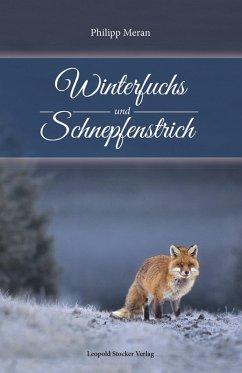 Winterfuchs und Schnepfenstrich (eBook, ePUB) - Meran, Philipp