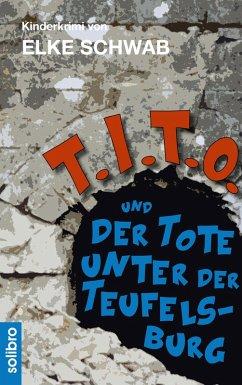 T.I.T.O. und der Tote unter der Teufelsburg (eBook, ePUB) - Schwab, Elke