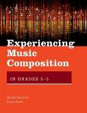 Experiencing Music Composition in Grades 3-5 (eBook, ePUB)