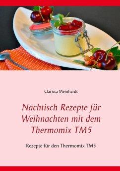 Nachtisch Rezepte für Weihnachten mit dem Thermomix TM5 (eBook, ePUB) - Meinhardt, Clarissa