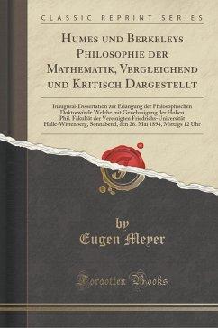 Humes Und Berkeleys Philosophie Der Mathematik, Vergleichend Und Kritisch Dargestellt: Inaugural-Dissertation Zur Erlangung Der Philosophischen Doktor