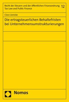 Die ertragsteuerlichen Behaltefristen bei Unternehmensumstrukturierungen - Lienicke, Clara