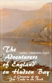The 'Adventurers of England' on Hudson Bay (Agnes Christina Laut) (Literary Thoughts Edition) (eBook, ePUB)