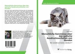 Menschliche Kenntnisse über das optische Ausdrucksverhalten von Hunden - Lehner, Sarah