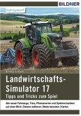Landwirtschaftssimulator 17: Alle Tipps und Tricks zum Spiel! (eBook, PDF)