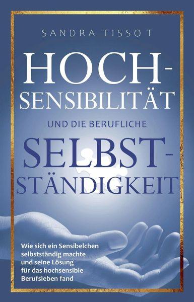 Hochsensibilität und die berufliche Selbstständigkeit - Tissot, Sandra