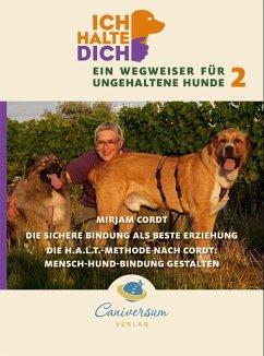 Die sichere Bindung ist die besten Erziehung. Die H.A.L.T.-Methode nach Cordt: Mensch-Hund-Bindung gestalten - Cordt, Mirjam