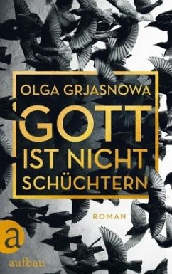 Gott ist nicht schüchtern - Grjasnowa, Olga