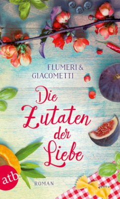 Die Zutaten der Liebe - Flumeri, Elisabetta; Giacometti, Gabriella