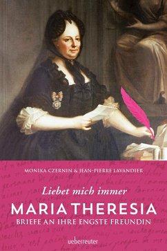 Maria Theresia - Liebet mich immer - Czernin, Monika; Lavandier, Jean-Pierre