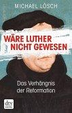 Wäre Luther nicht gewesen (eBook, ePUB)