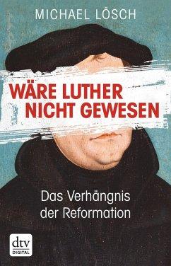 Wäre Luther nicht gewesen (eBook, ePUB) - Lösch, Michael