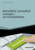 Betriebliche Gesundheit managen - ein Praxisleitfaden (eBook, PDF)