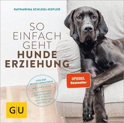 So einfach geht Hundeerziehung - Schlegl-Kofler, Katharina