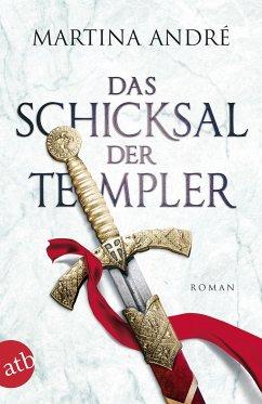 Das Schicksal der Templer / Die Templer Bd.3 - André, Martina