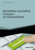Betriebliche Gesundheit managen - ein Praxisleitfaden (eBook, ePUB)