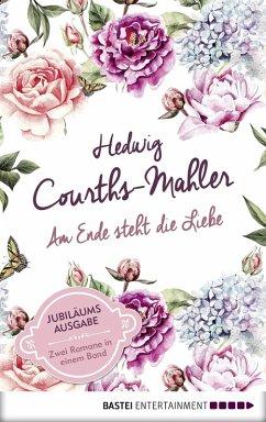 Am Ende steht die Liebe (eBook, ePUB) - Courths-Mahler, Hedwig
