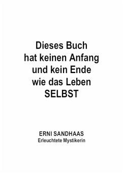 Dieses Buch hat keinen Anfang und kein Ende wie das Leben SELBST (eBook, ePUB) - Sandhaas, Erni