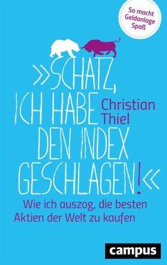 Schatz, ich habe den Index geschlagen! (eBook, PDF) - Thiel, Christian