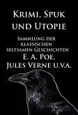 Krimi, Spuk und Utopie: Sammlung der klassischen seltsamen Geschichten (eBook, ePUB)
