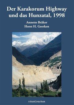Der Karakorum Highway und das Hunzatal, 1998 - Geerken, Horst H.; Bräker, Annette